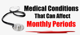 Medical Conditions That Can Affect Monthly Periods