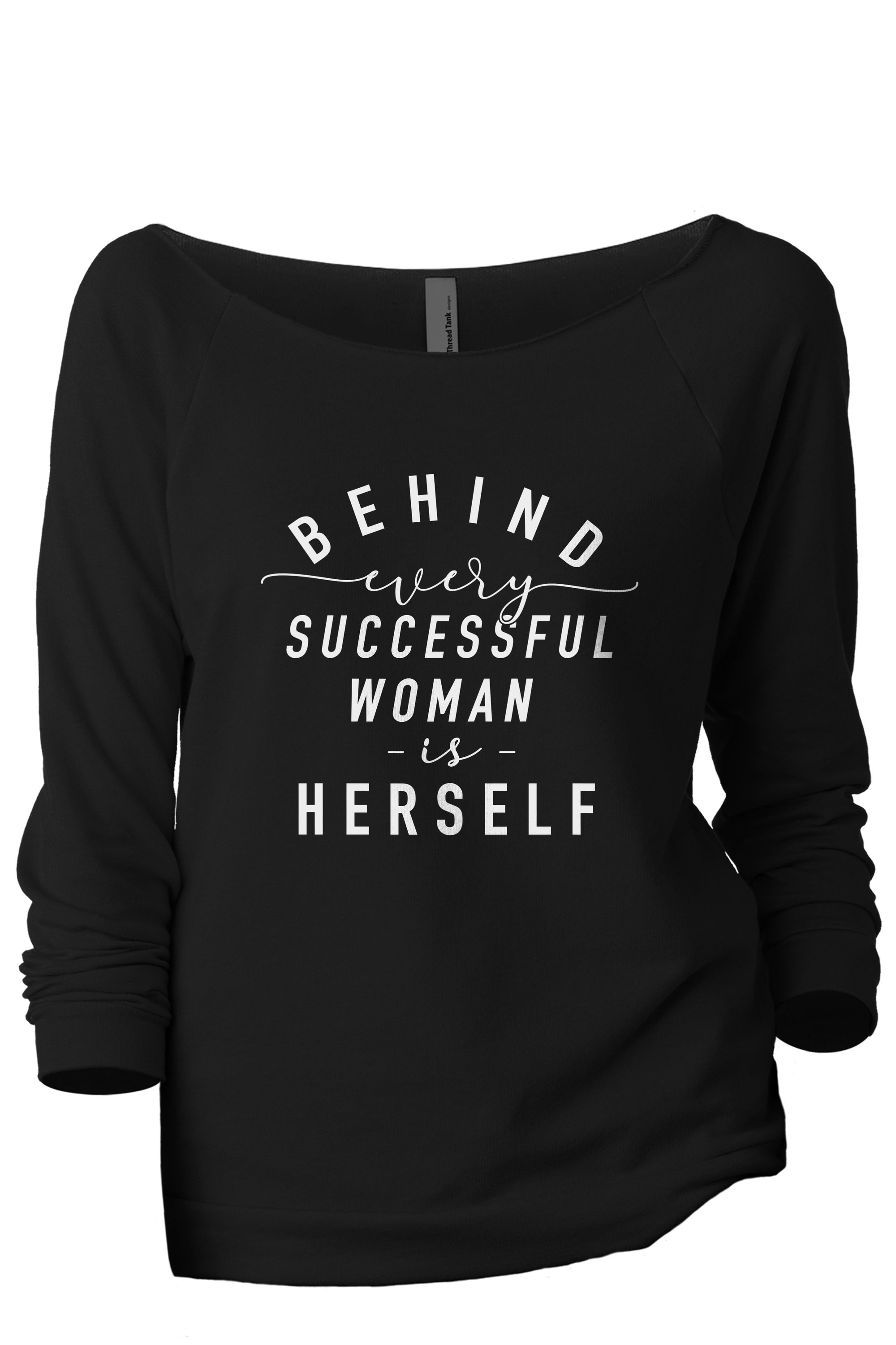 Behind Every Successful Woman Is Herself - Stories You Can Wear by Thread Tank
