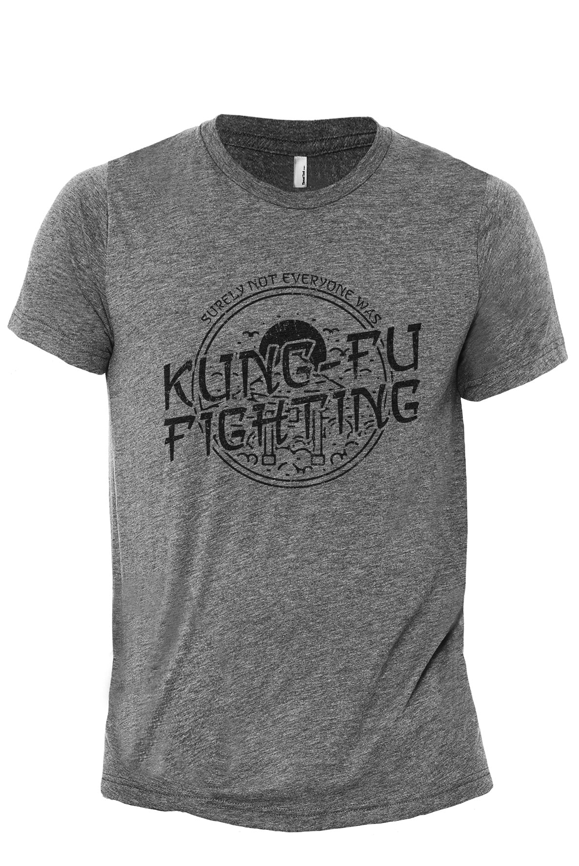 Surely Not Everyone Was Kung Fu Fighting Heather Grey Printed Graphic Men's Crew T-Shirt Tee