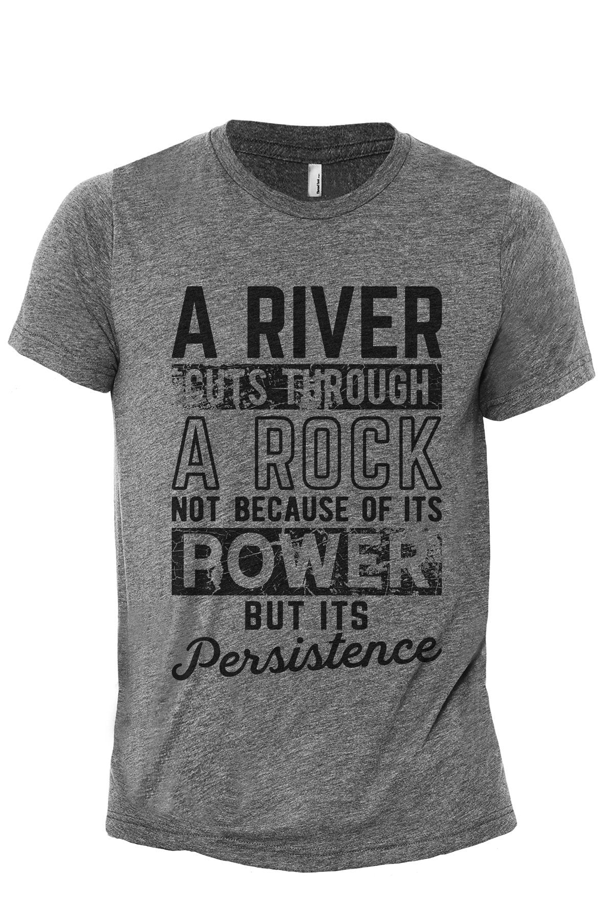 A River Cuts Through A Rock Not Because Of It's Power But It's Persistence Heather Grey Printed Graphic Men's Crew T-Shirt Tee