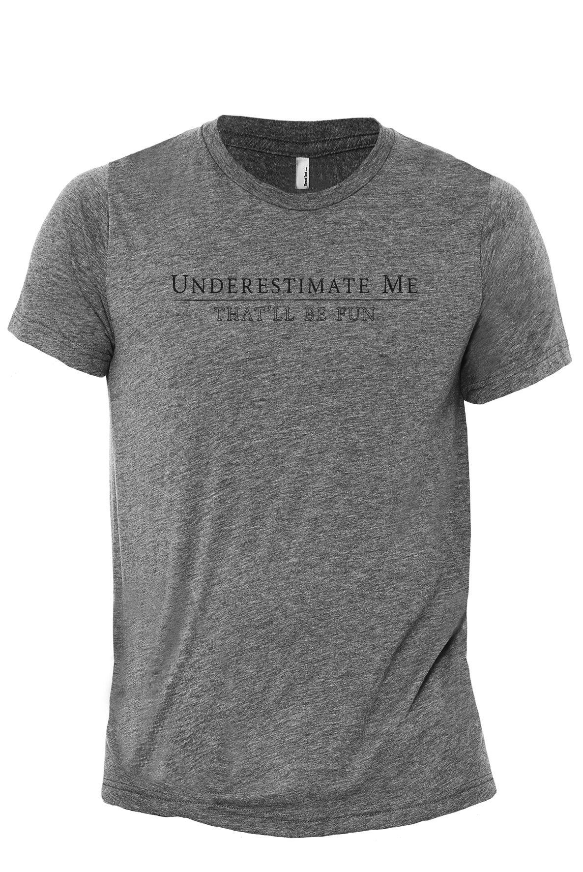Underestimate Me - That'll Be Fun Charcoal Printed Graphic Men's Crew T-Shirt Tee