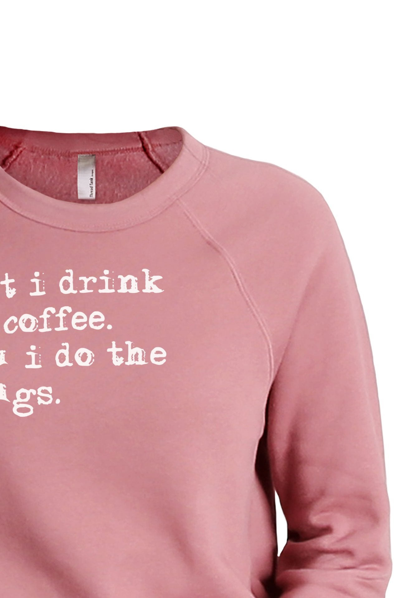First I Drink The Coffee Then I Do The Things Women's Cozy Fleece Longsleeves Sweater Rouge FRONT