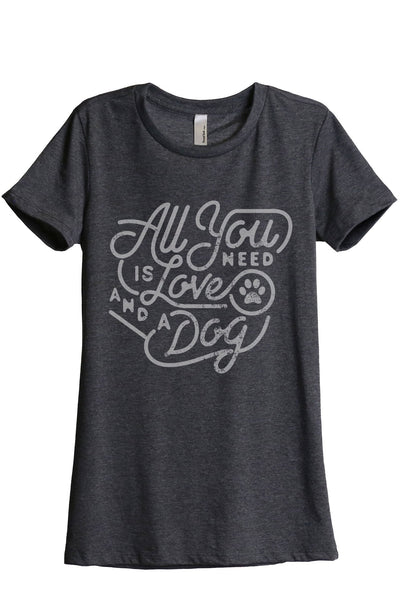 All You Need Is Love And A Dog Women Charcoal Grey Relaxed Crew T-Shirt Tee Top
