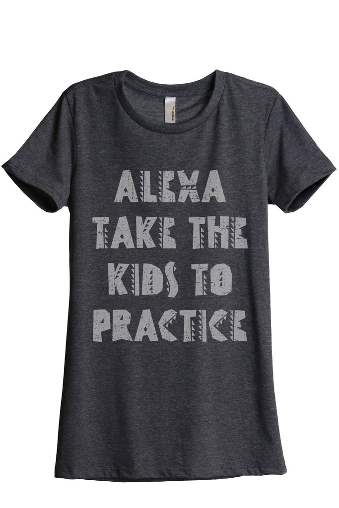 Alexa Take The Kids To Practice Women's Relaxed Crewneck T-Shirt Top Tee Charcoal Grey