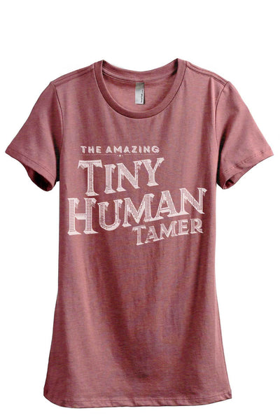 The Amazing Tiny Human Tamer Women Heather Rouge Relaxed Crew T-Shirt Tee Top