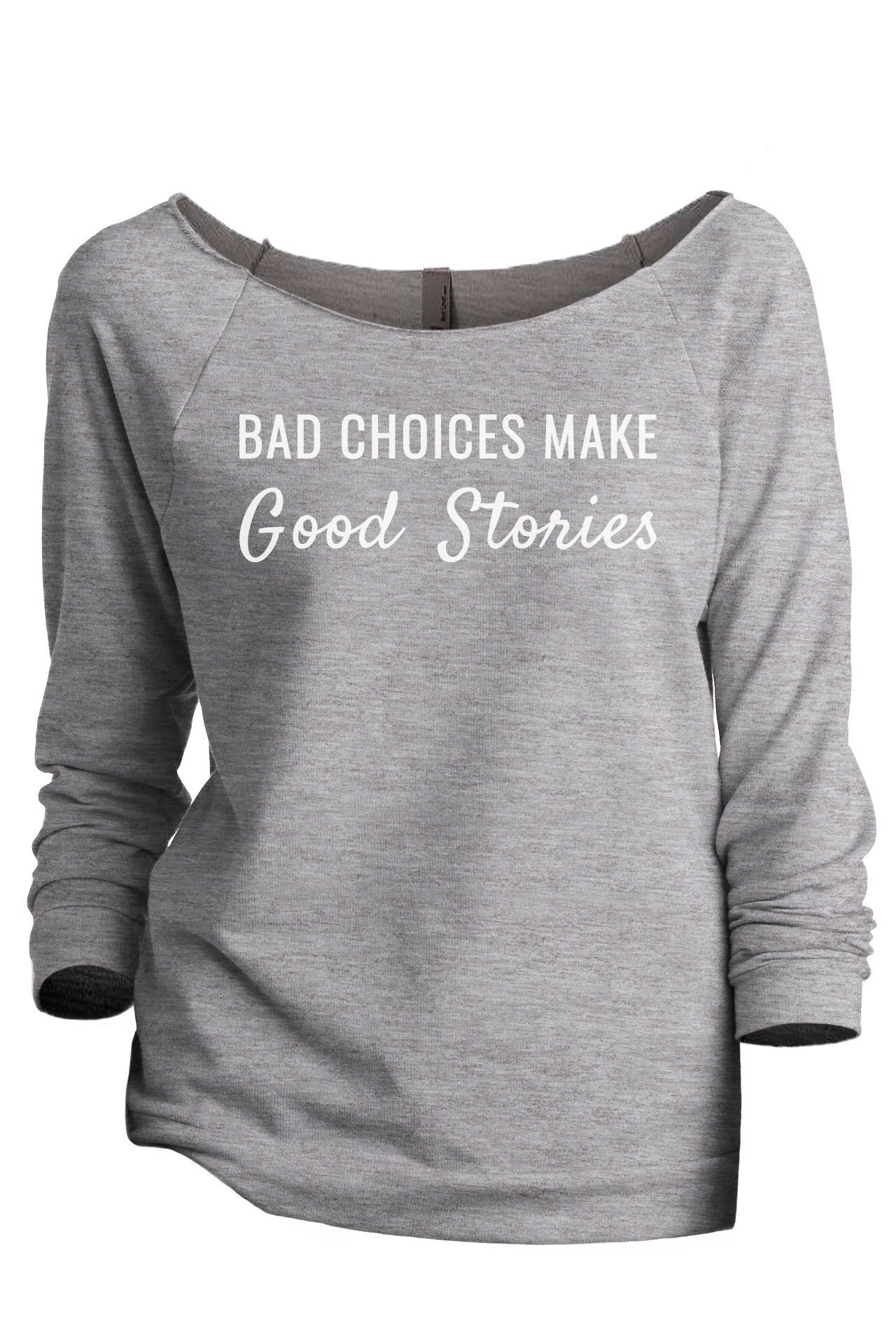Bad Choices Make Good Stories Women's Graphic Printed Lightweight Slouchy 3/4 Sleeves Sweatshirt Sport Grey