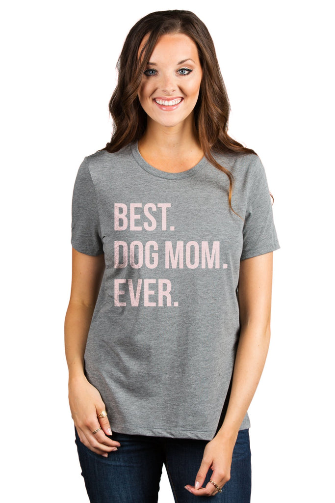 Best Dog Mom Ever Women's Relaxed Crewneck T-Shirt Top Tee Heather Grey Model Pink Exclusive