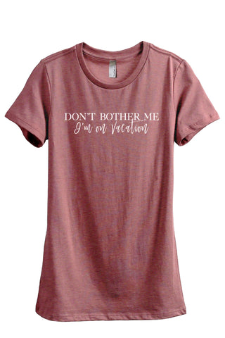 Don't Bother Me I'm On Vacation Women's Relaxed Crewneck T-Shirt Top Tee Heather Rouge