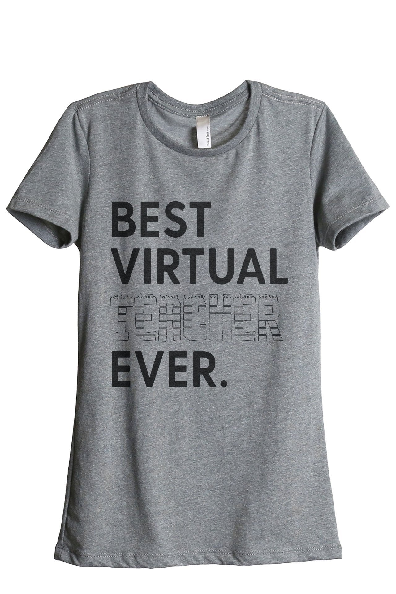 Best Virtual Teacher Ever Women's Relaxed Crewneck T-Shirt Top Tee Heather Grey