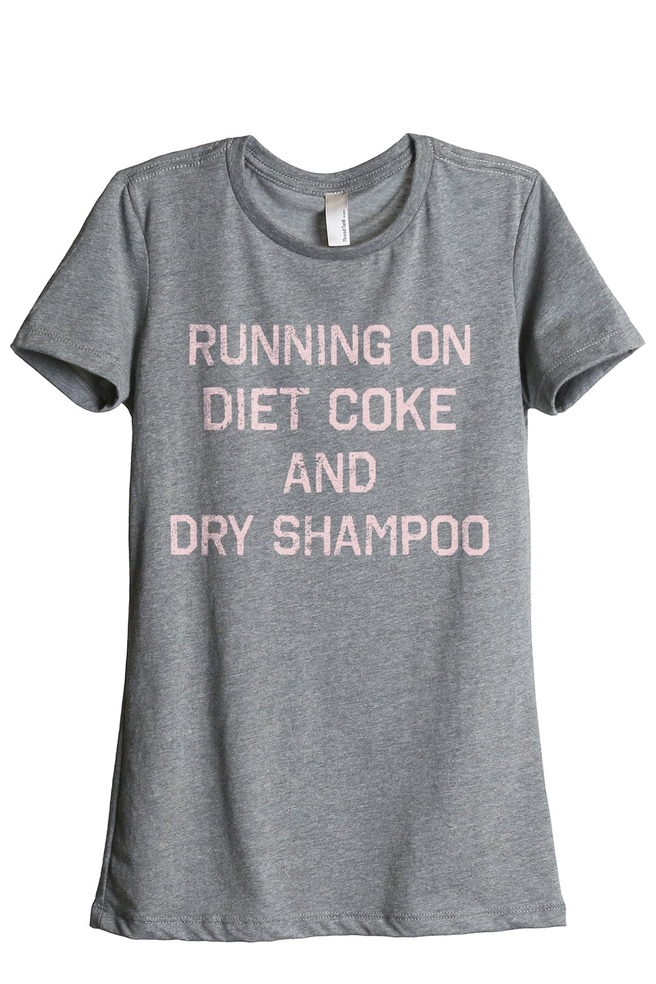 Running On Diet Coke And Dry Shampoo Women's Relaxed Crewneck T-Shirt Top Tee Heather Grey Pink Exclusive