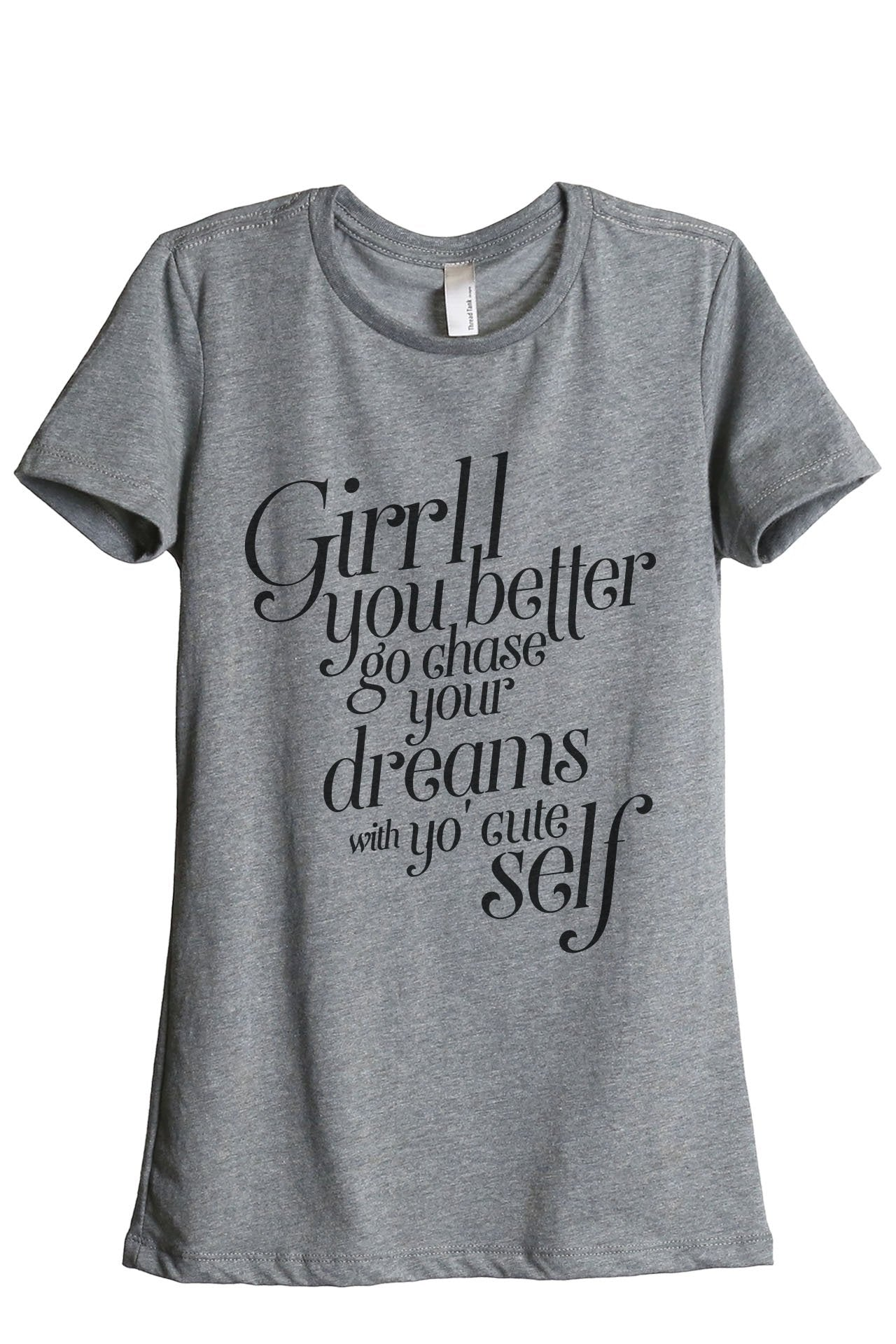 Girl You Better Go Chase Your Dreams WIth Yo Cute Self - Thread Tank | Stories You Can Wear | T-Shirts, Tank Tops and Sweatshirts