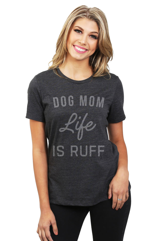 Dog Mom Life Is Ruff Women Charcoal Grey Relaxed Crew T-Shirt Tee Top With Model