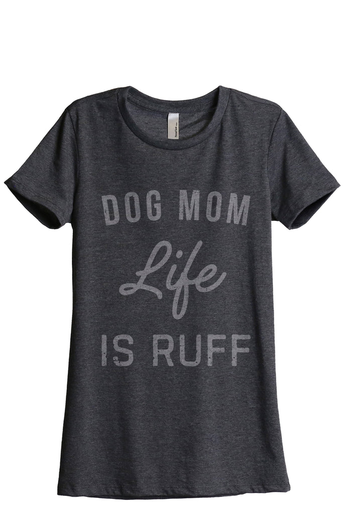Dog Mom Life Is Ruff Women Charcoal Grey Relaxed Crew T-Shirt Tee Top