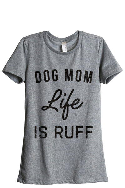 Dog Mom Life Is Ruff Women Heather Grey Relaxed Crew T-Shirt Tee Top
