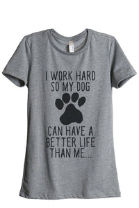 Dog Can Have A Better Life Than Me Women Heather Grey Relaxed Crew T-Shirt Tee Top