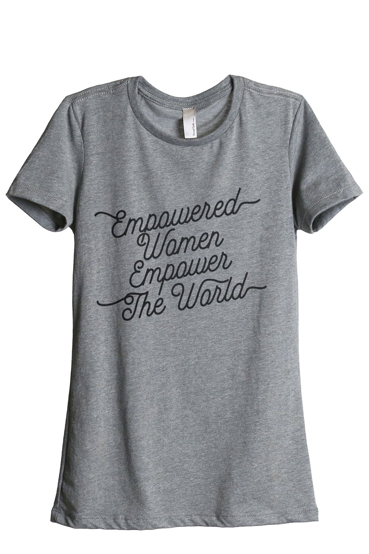 Empowered Women Empower The World Women's Relaxed Crewneck T-Shirt Top Tee Heather Grey
