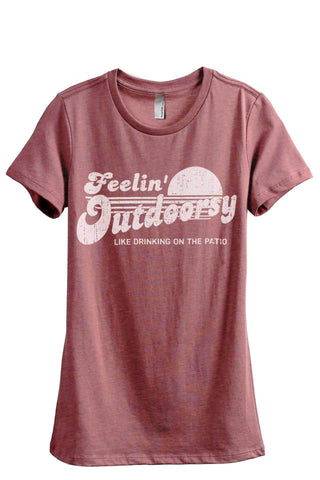 Feelin Outdoorsy Like Drinking On The Patio Women Heather Rouge Relaxed Crew T-Shirt Tee Top