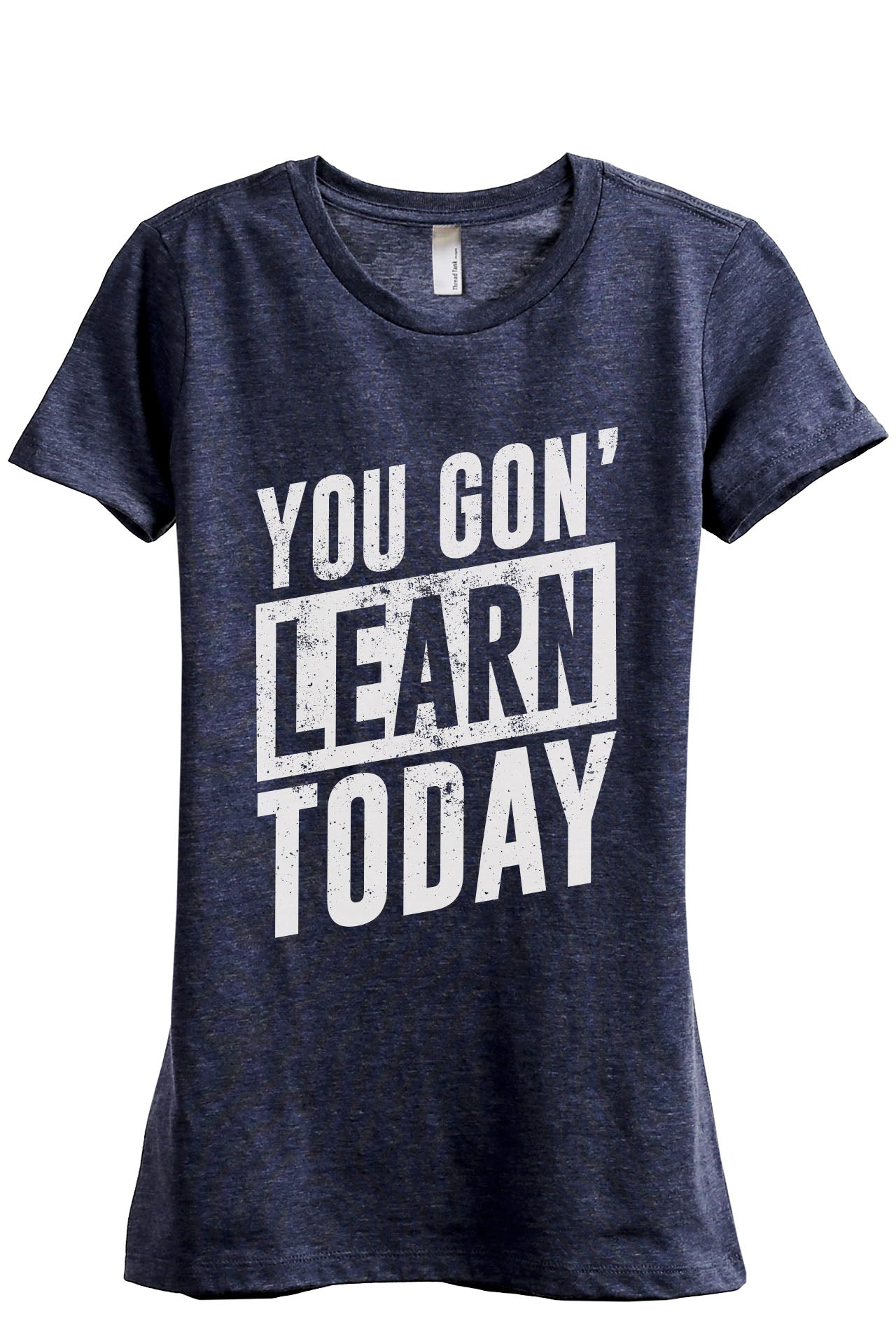You gon Learn Today Women's Relaxed Crewneck T-Shirt Top Tee Heather Navy