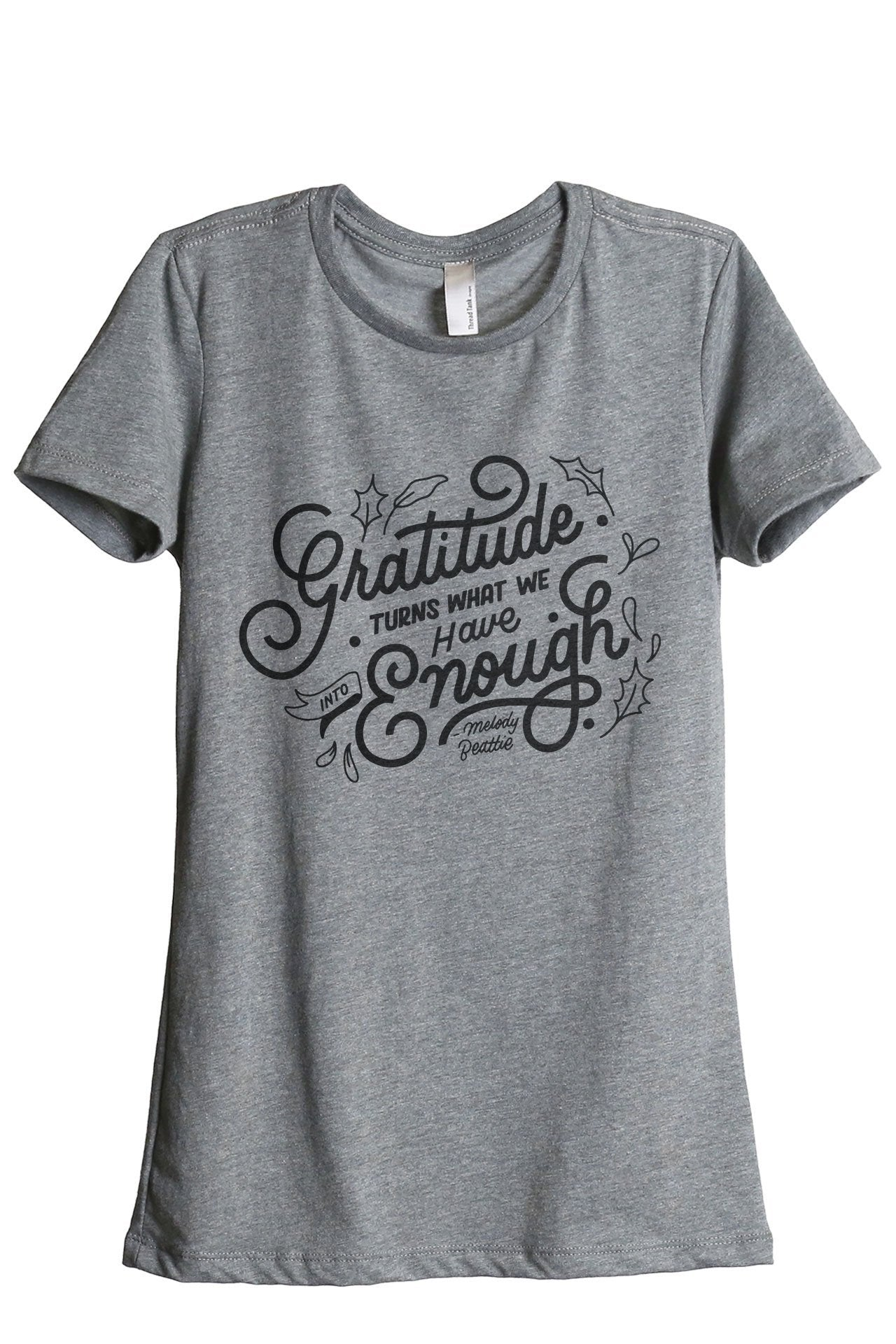 Gratitude Turns What We Have Into Enough Women's Relaxed Crewneck T-Shirt Top Tee Heather Grey