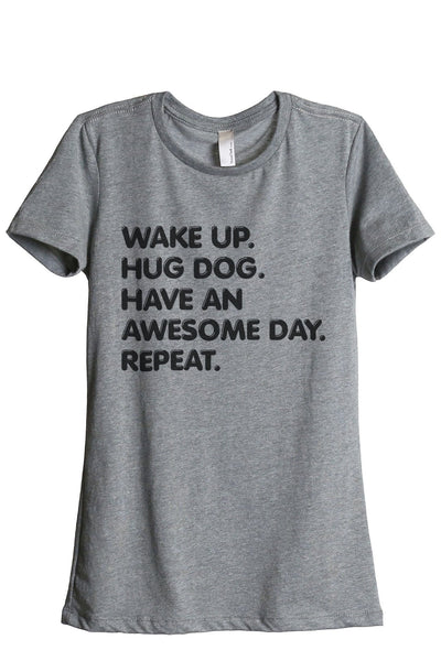 Wake Up Hug Dog Have An Awesome Day Repeat Women Heather Grey Relaxed Crew T-Shirt Tee Top