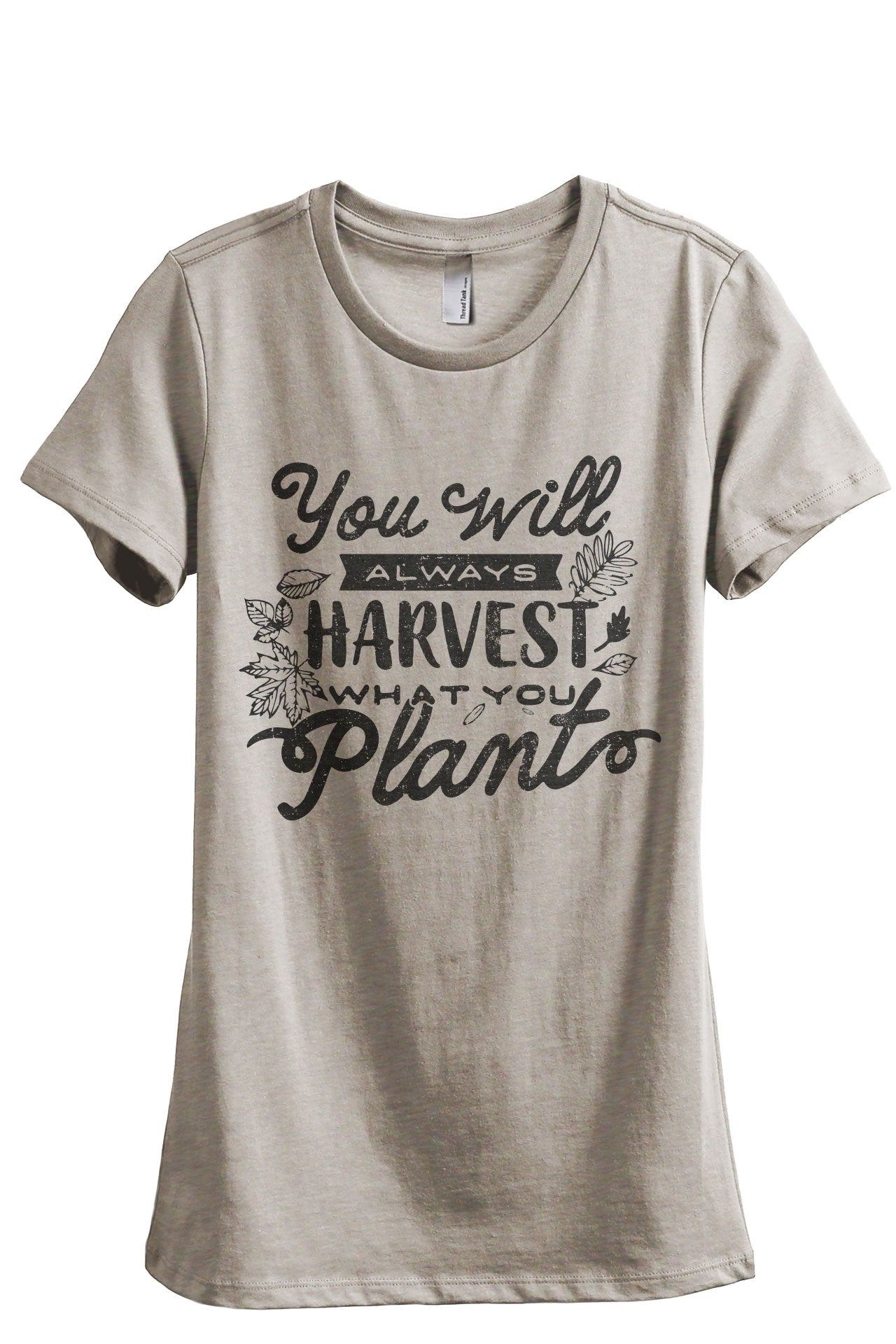 You Will Always Harvest What You Plant Women's Relaxed Crewneck T-Shirt Top Tee Heather Tan Grey