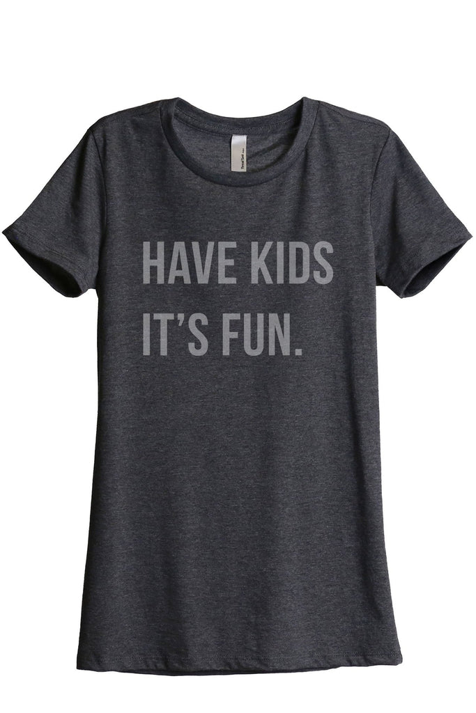 Have Kids It's Fun Women's Relaxed Crewneck T-Shirt Top Tee Charcoal Grey