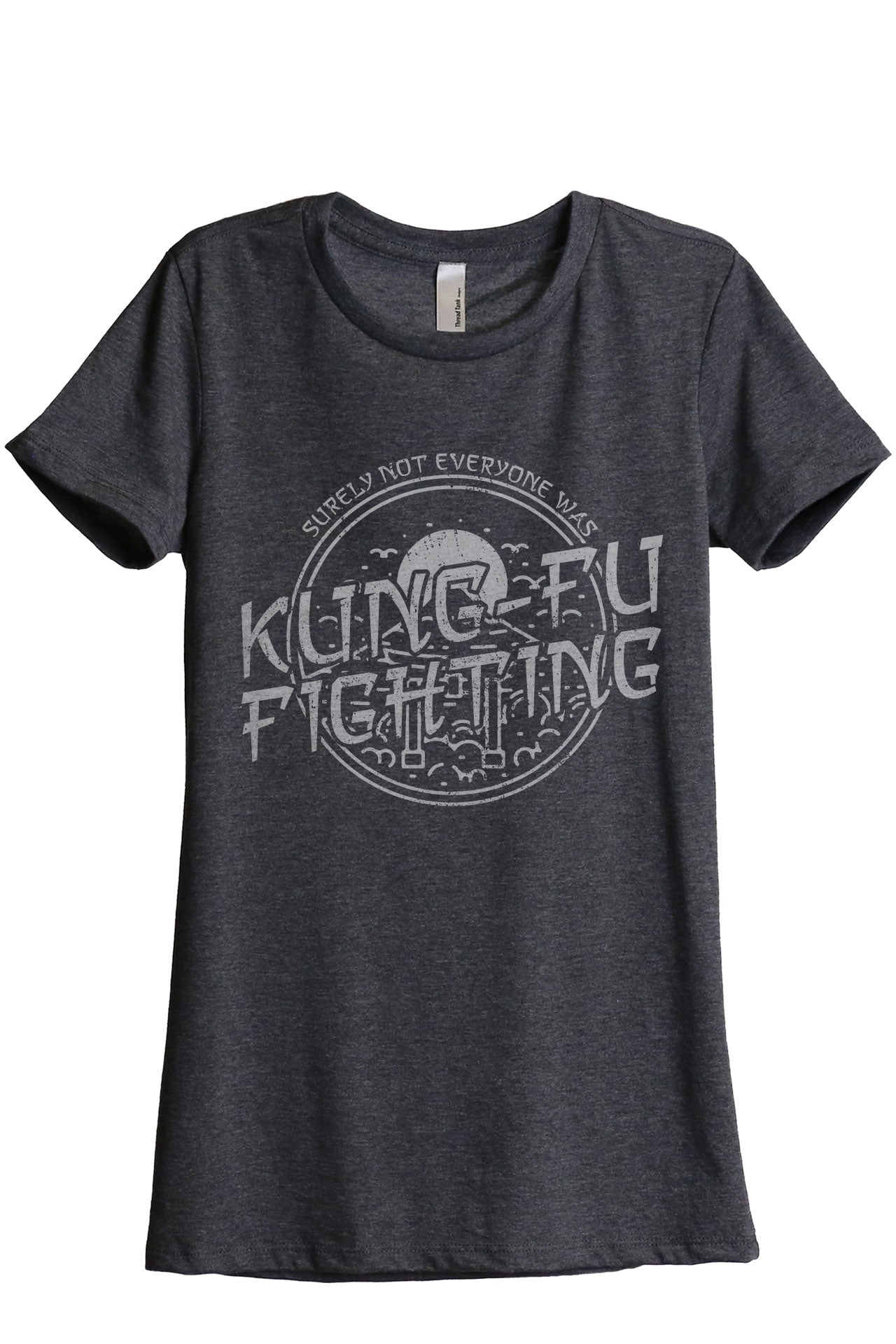 Surely Not Everyone Was Kung Fu Fighting Women's Relaxed Crewneck T-Shirt Top Tee Charcoal Grey