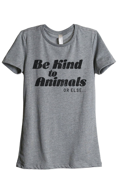Be Kind To Animals Or Else Women's Relaxed Crewneck T-Shirt Top Tee Heather Grey
