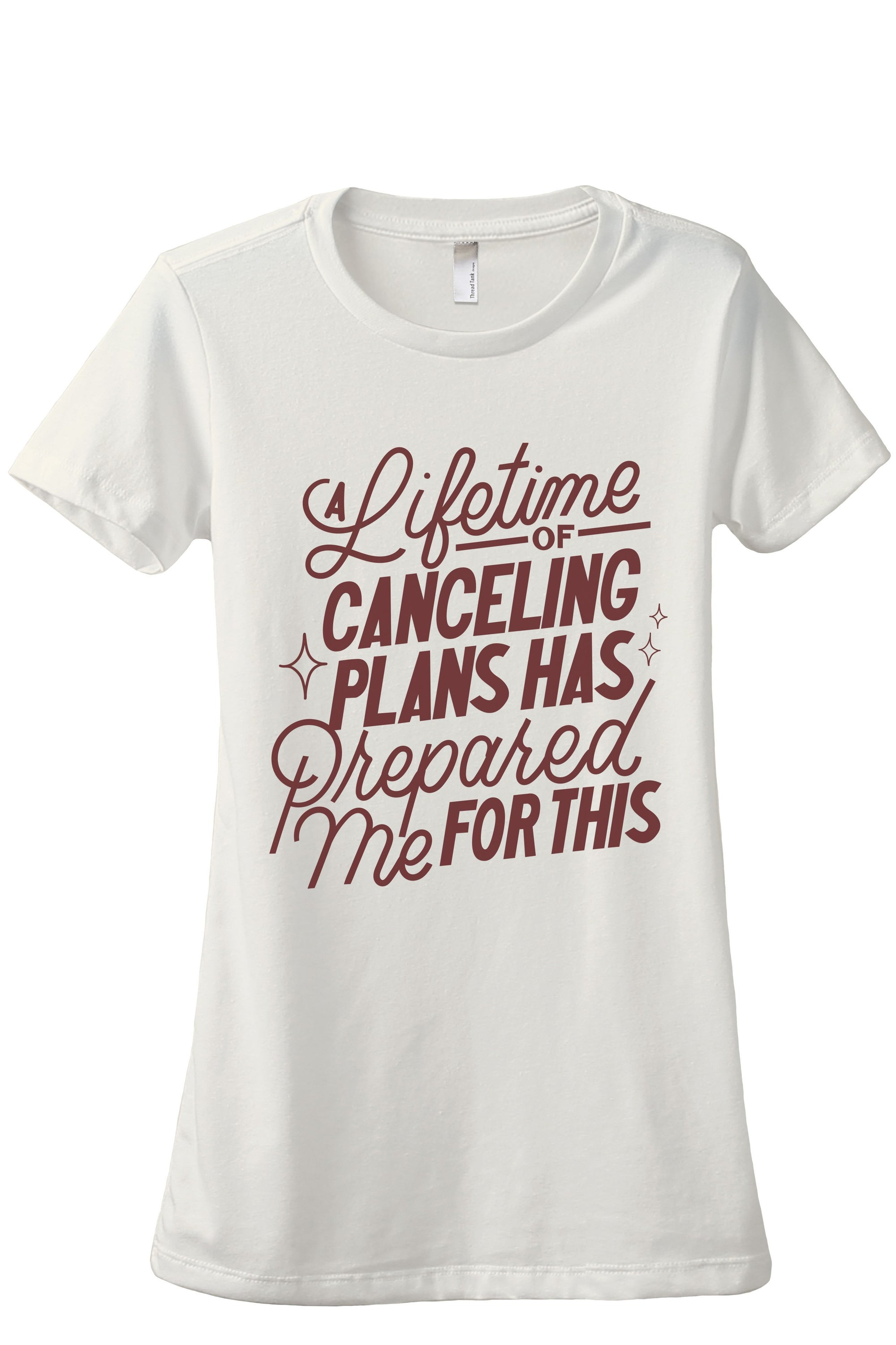 A Lifetime Of Canceling Plans Prepared Me Women's Relaxed Crewneck T-Shirt Top Tee Vintage White