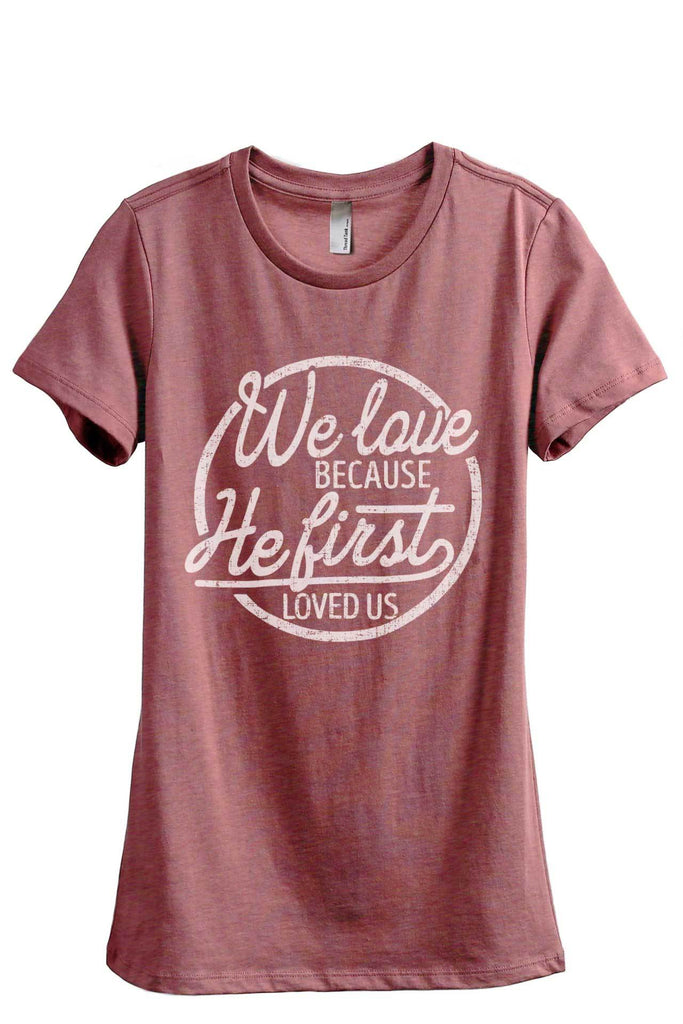 We Love Because He First Loved Us Women Heather Rouge Relaxed Crew T-Shirt Tee Top