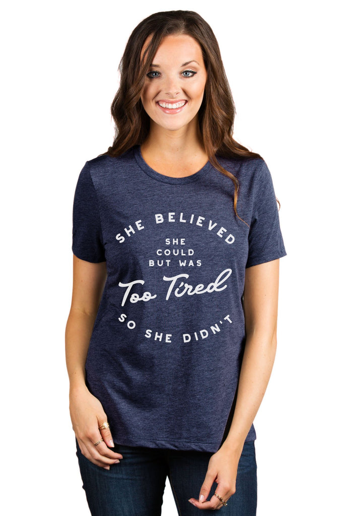She Believed She Could But Was Too Tired So She Didn't Women's Relaxed Crewneck T-Shirt Top Tee Heather Navy Model