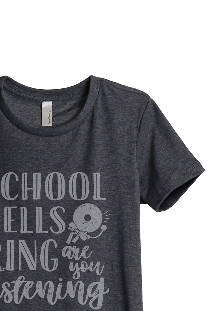 School Bell Rings Are You Listening Women's Relaxed Crewneck T-Shirt Top Tee Charcoal Grey Zoom Details