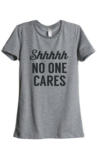 Shhhhh No One Cares Women Heather Grey Relaxed Crew T-Shirt Tee Top