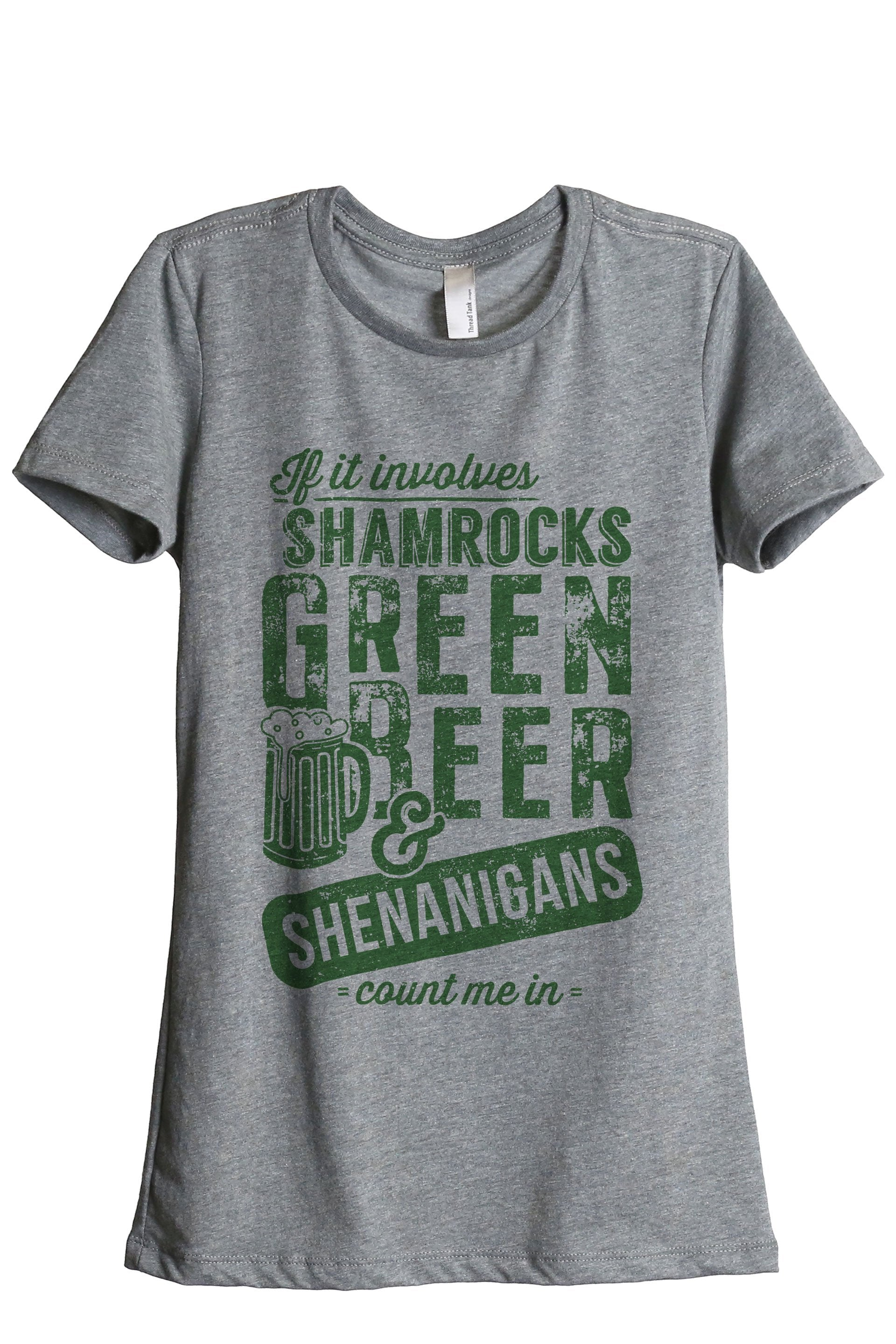 If It Involves Shamrocks Green Beer And Shenanigans Count Me In Women's Relaxed Crewneck Graphic T-Shirt Top Tee Exclusive Shamrock Green