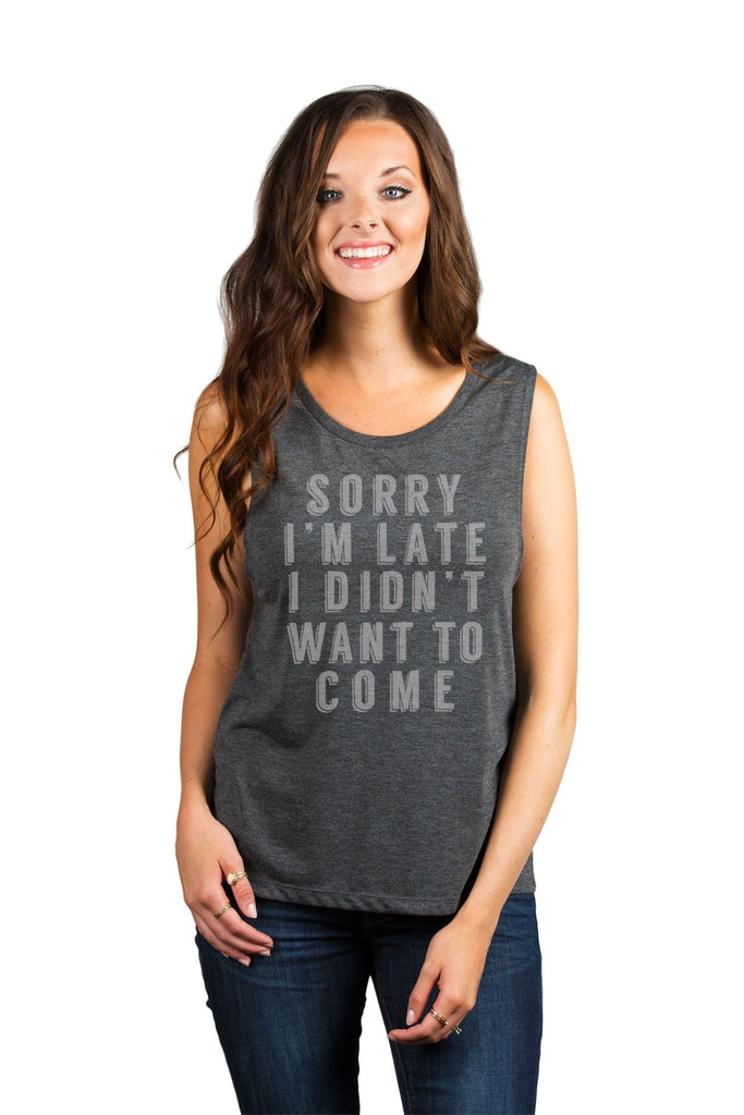 Sorry Im Late I Didnt Want To Come Women Charcoal Grey Sleeveless Muscle Tank Top With Model