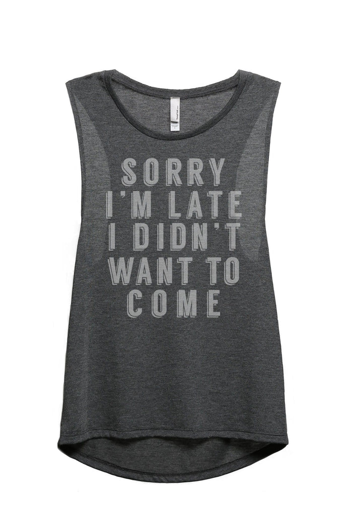 Sorry Im Late I Didnt Want To Come Women Charcoal Grey Sleeveless Muscle Tank Top