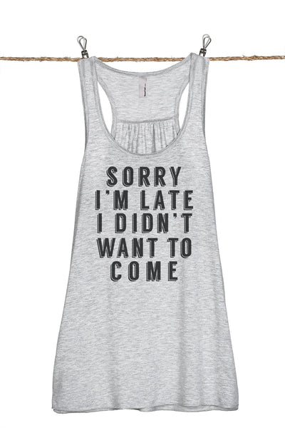 Sorry Im Late I Didnt Want To Come Women Sport Grey Flowy Sleeveless Racerback Tank Top