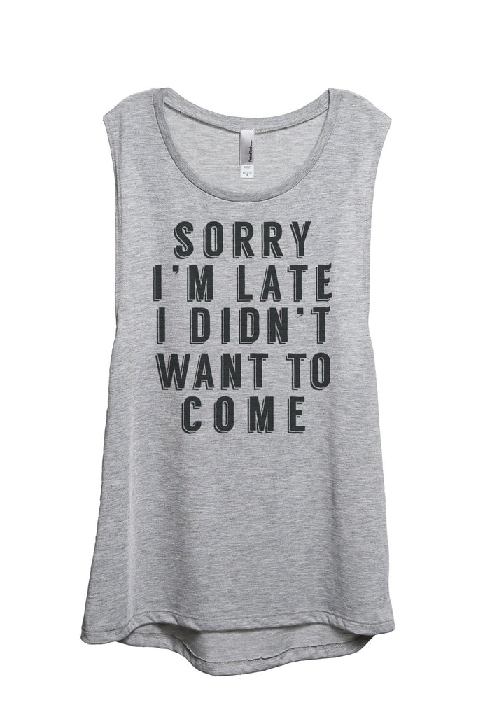 Sorry Im Late I Didnt Want To Come Women Sport Grey Sleeveless Muscle Tank Top