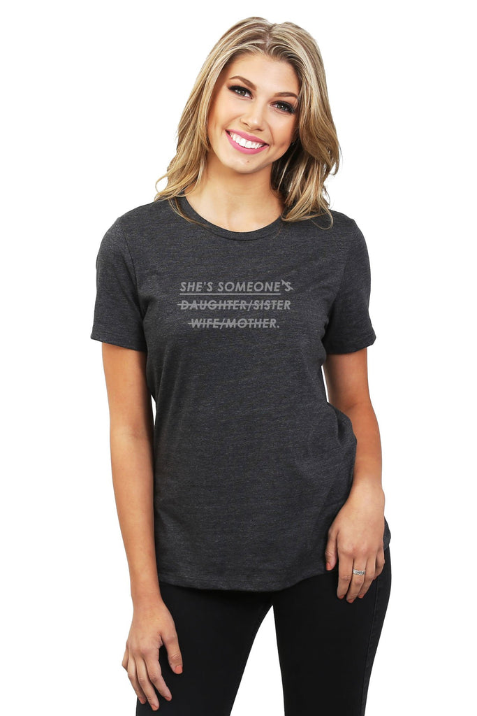 She's Someone's Daughter Sister Wife Mother Women's Relaxed Crewneck T-Shirt Top Tee Charcoal Grey Model