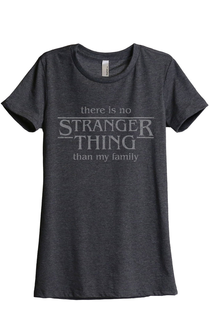 There Is No Stranger Thing Than My Family Women Charcoal Grey Relaxed Crew T-Shirt Tee Top