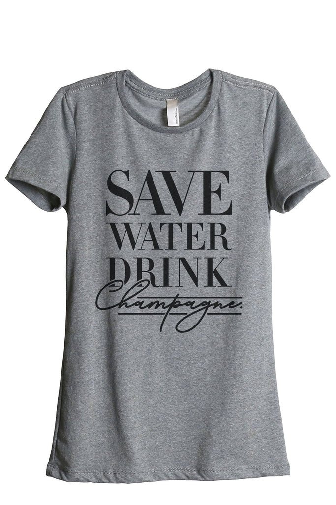 Save Water Drink Champagne Women's Relaxed Crewneck T-Shirt Top Tee Heather Grey