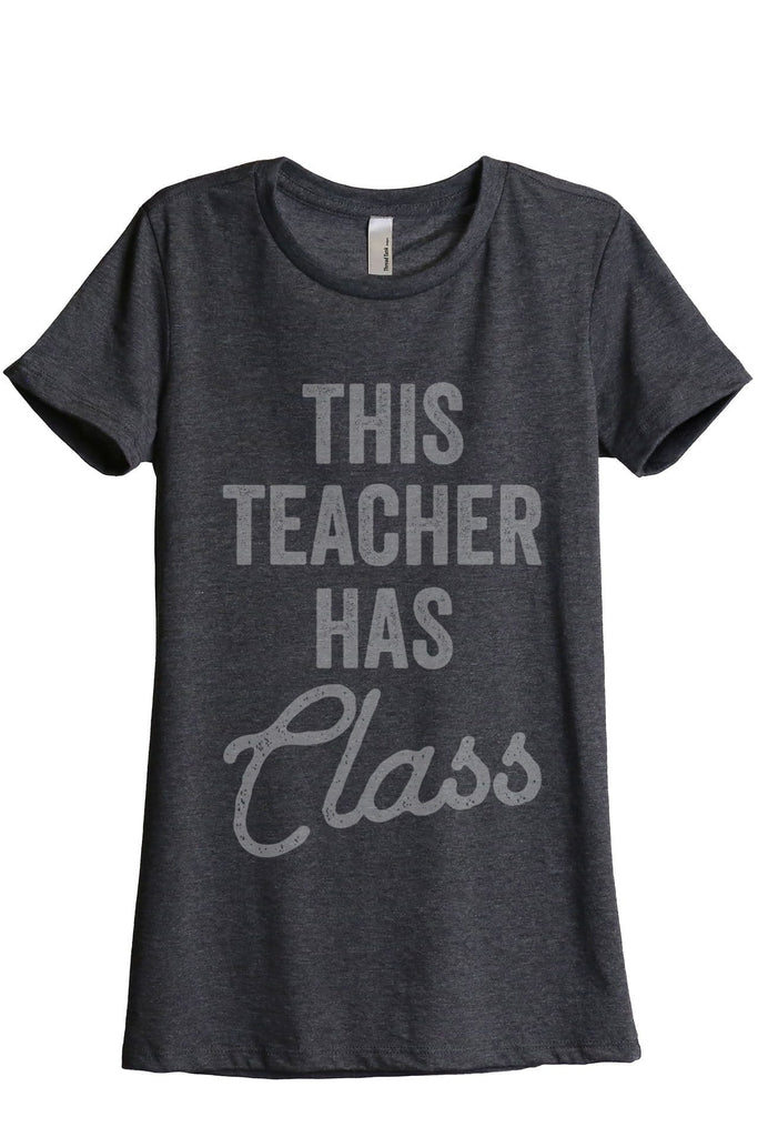 This Teacher Has Class Women Charcoal Grey Relaxed Crew T-Shirt Tee Top