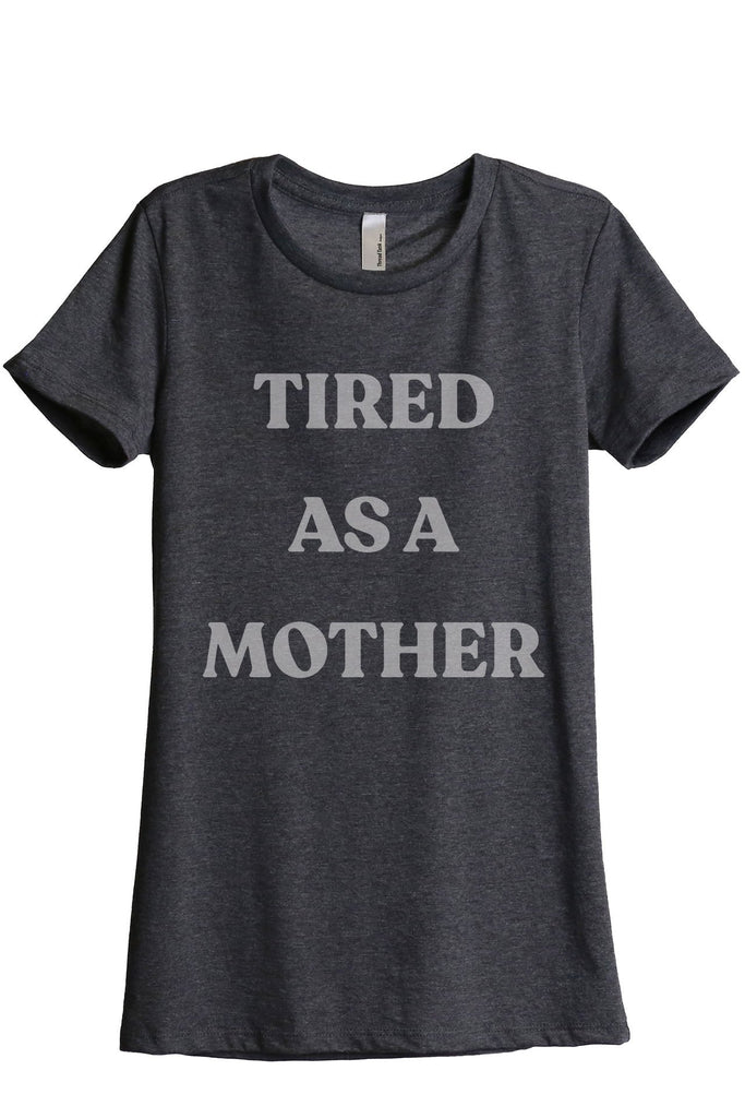 Tired As A Mother Women's Relaxed Crewneck T-Shirt Top Tee Charcoal Grey