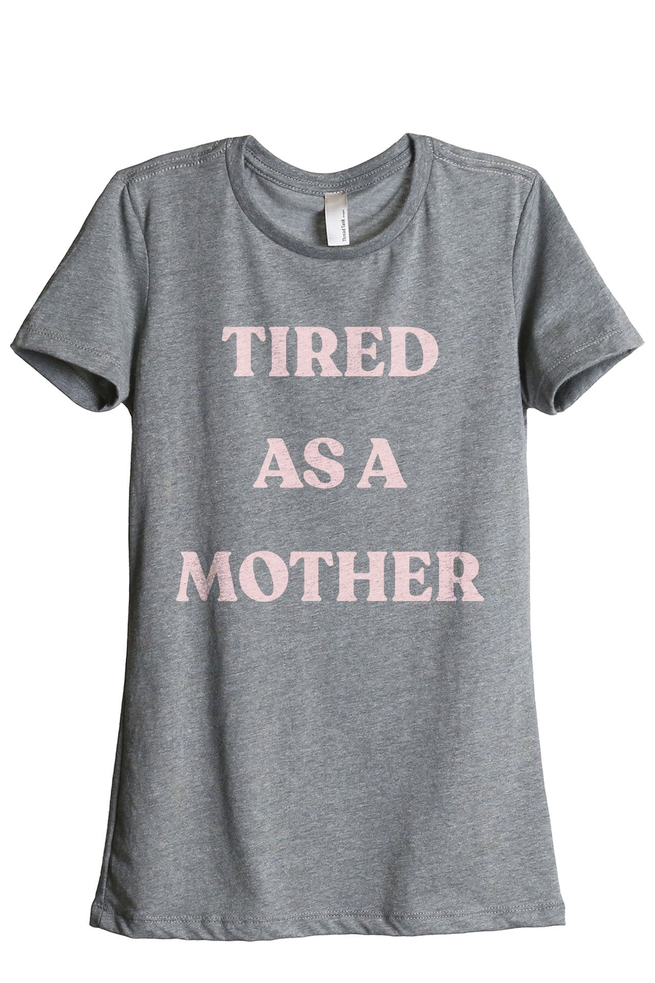 Tired As A Mother Women's Relaxed Crew T-Shirt Tee Heather Grey Pink Exclusive