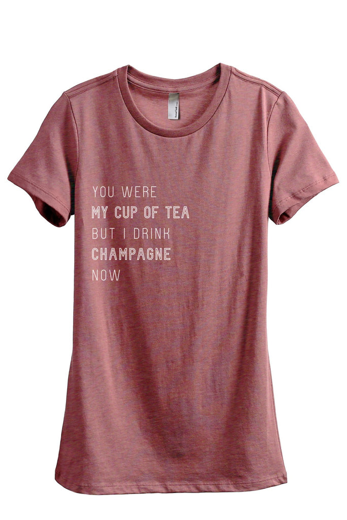 You Were My Cup Of Tea But I Drink Champagne Now Women's Relaxed Crewneck T-Shirt Top Tee Heather Rouge