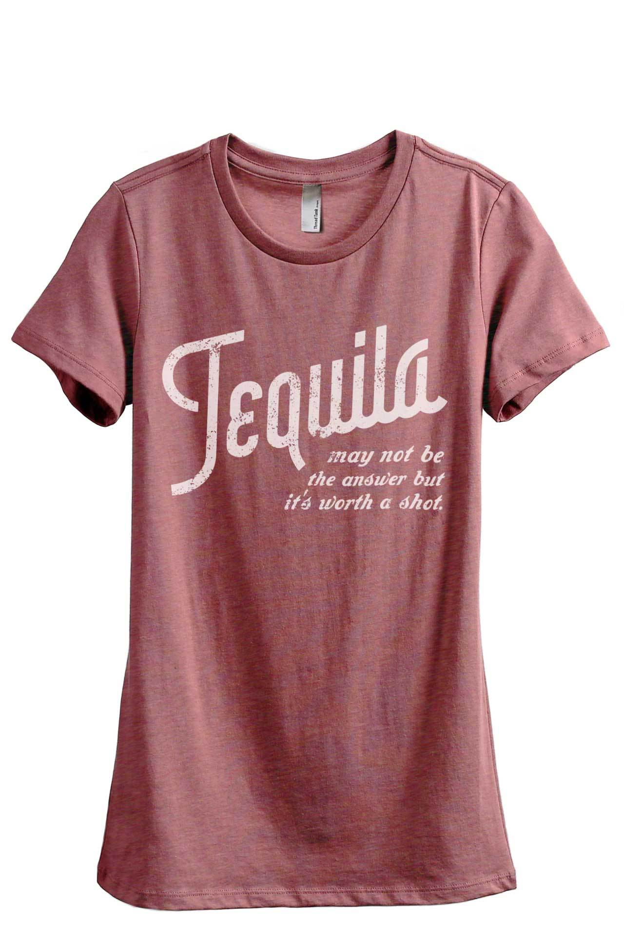 Tequila May Not Be The Answer But It's Worth A Shot Women's Relaxed Crewneck T-Shirt Top Tee Heather Rouge
