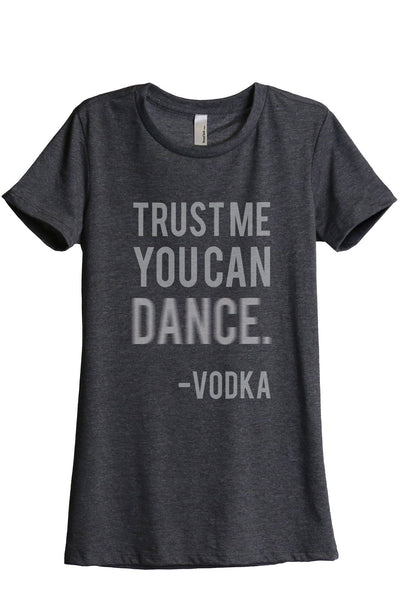 Trust Me You Can Dance Vodka Women Charcoal Grey Relaxed Crew T-Shirt Tee Top