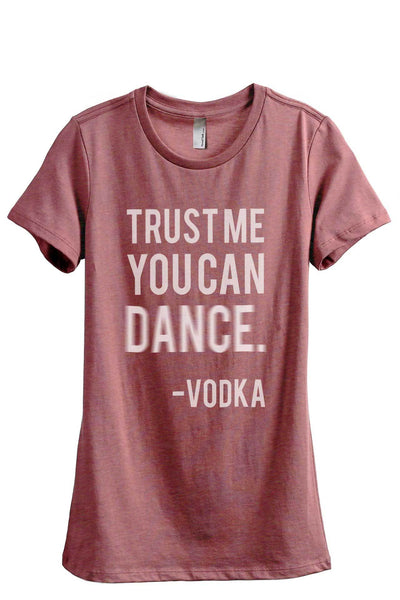 Trust Me You Can Dance Vodka Women Heather Rouge Relaxed Crew T-Shirt Tee Top