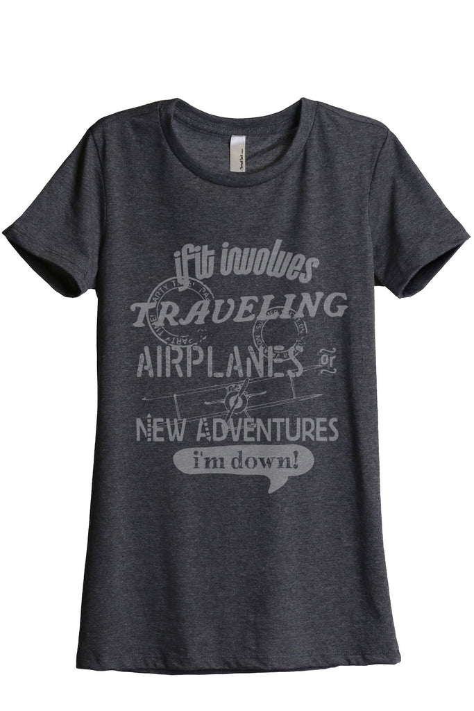 Traveling Airplanes New Adventures Im Down Women Charcoal Grey Relaxed Crew T-Shirt Tee Top
