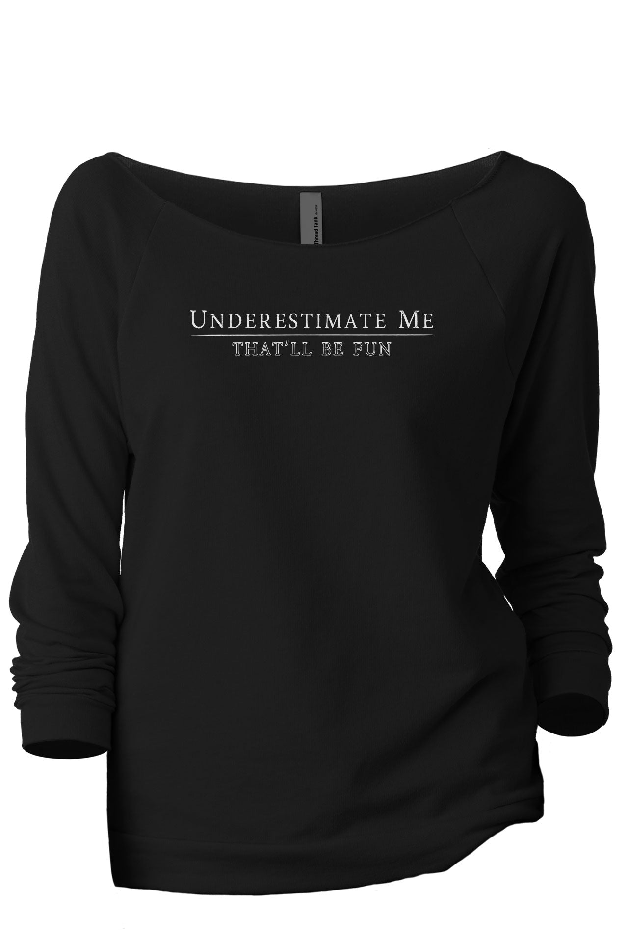 Underestimate Me - That'll Be Fun Women's Graphic Printed Lightweight Slouchy 3/4 Sleeves Sweatshirt Sport Black